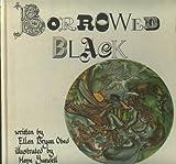 Borrowed Black