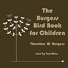 The Burgess Bird Book for Children | Livre audio Auteur(s) : Thornton W. Burgess Narrateur(s) : Tom S. Weiss