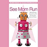 img - for See Mom Run: Side-Splitting Essays from the World's Most Harried Blogging Moms book / textbook / text book