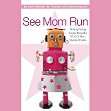 See Mom Run: Side-Splitting Essays from the World's Most Harried Blogging Moms Audiobook by Beth Feldman (editor) Narrated by Danielle Dardashti, Nancy Friedman, Abby Pecoriello, Tracy Beckerman, Jenna McCarthy, Sue Kupcinet, Dawn Meehan, Meredith Jacobs, Eden Pontz