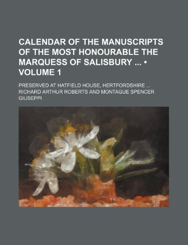 Calendar of the Manuscripts of the Most Honourable the Marquess of Salisbury (Volume 1); Preserved at Hatfield House, Hertfordshire