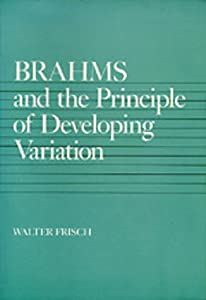 Brahms And The Principle Of Developing Variation California Studies In 19th Century Music by University of California Press