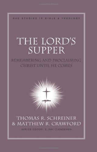 The Lord's Supper: Remembering and Proclaiming Christ Until He Comes (New American Commentary Studies in Bible & Theology)