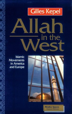 Allah in the West: Islamic Movements in America and Europe (Mestizo Spaces / Espaces Metisses), Gilles Kepel