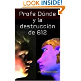 Profe Dónde y la destrucción de 612 (Novels for learning foreign languages)