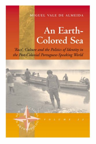 An  Earth-colored Sea: Race, Culture And The Politics Of Identity In The Post-colonial Portuguese-speaking World