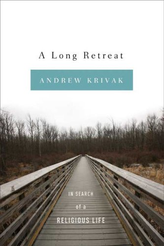 A Long Retreat: In Search of a Religious Life, ANDREW KRIVAK