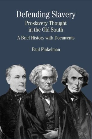 Defending Slavery: Proslavery Thought in the Old South: A Brief History with Documents (Bedford Series in History & Culture): Paul Finkelman: 9780312133276: Amazon.com: Books