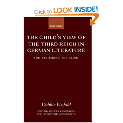 The Child's View of the Third Reich in German Literature: The Eye Among the Blind (Oxford Modern Languages & Literature Monographs)