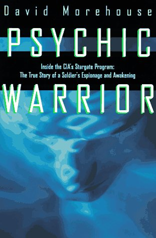 Psychic Warrior : Inside the Cias Stargate Program : The True Story of a Soldiers Espionage and Awakening, DAVID MOREHOUSE