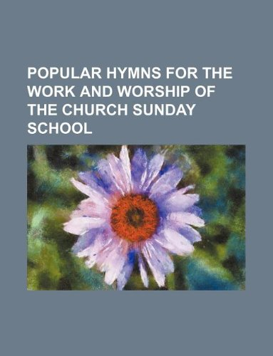 Popular hymns for the work and worship of the church sunday school