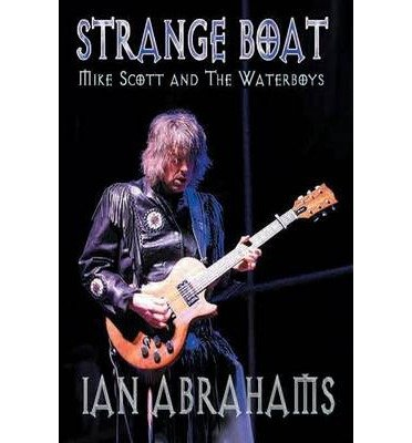 Strange Boat: Mike Scott & The Waterboys - Book Review Ian Abrahams