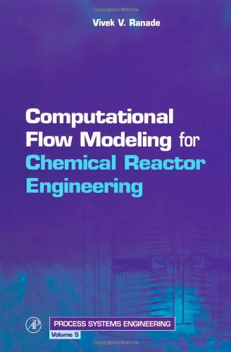 Computational Flow Modeling for Chemical Reactor Engineering, Volume 5 (Process Systems Engineering)