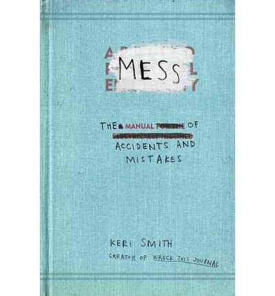 Gift Idea: [ MESS: THE MANUAL OF ACCIDENTS AND MISTAKES ] By Smith, Keri ( Author) 2010 [ Paperback ]