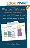 Wit and Wisdom from the Parents of Special Needs Kids: Mostly True Stories of Life on the Spectrum