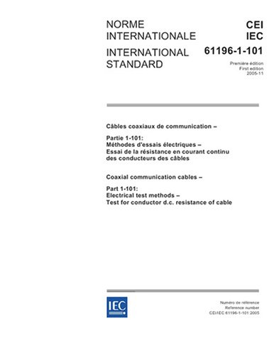 Iec 61196-1-101 Ed. 1.0 B:2005, Coaxial Communication Cables - Part 1-101: Electrical Test Methods - Test For Conductor D.C. Resistance Of Cable