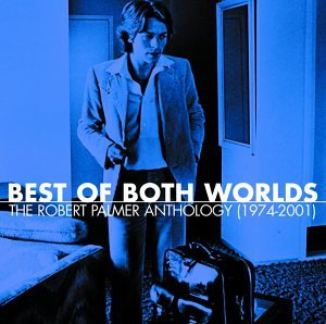 Robert Palmer - Best of Both Worlds: Anthology 1974-2001 - Zortam Music