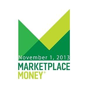 Marketplace Money, November 01, 2013 | [Kai Ryssdal]