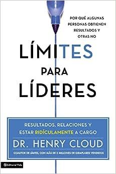 Limites Para Lideres: Resultados, Relaciones Y Estar Ridiculamente A Cargo (Spanish Edition)