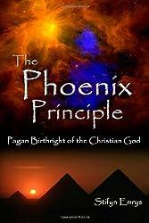 The Phoenix Principle: Pagan Birthright of the Christian God
