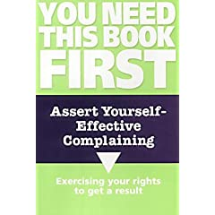 Assert Yourself: Effective Complaining (You Need This Book First)