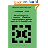 Division Algebras:: Octonions Quaternions Complex Numbers and the Algebraic Design of Physics (Mathematics and...