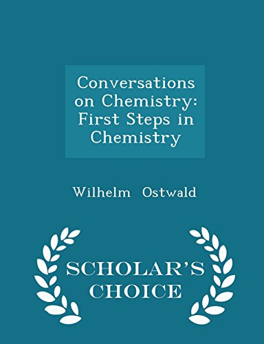 Conversations on Chemistry: First Steps in Chemistry - Scholar's Choice Edition