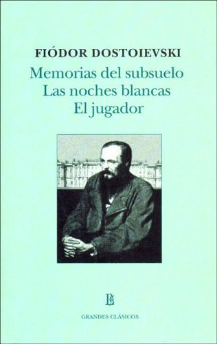 Memorias del subsuelo & Las noches blancas & El jugador/ Notes from Underground & White Nights & The pla
