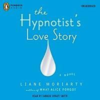 The Hypnotist's Love Story (       UNABRIDGED) by Liane Moriarty Narrated by Tamara Lovatt Smith