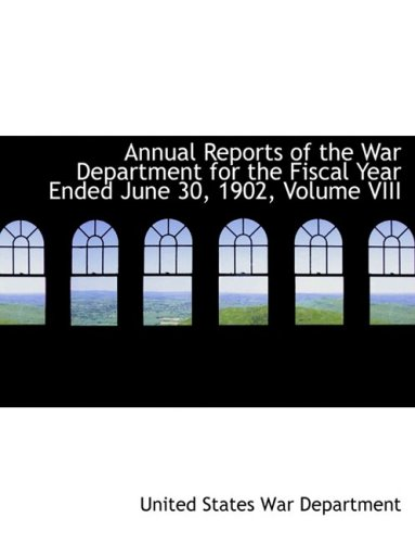 Annual Reports of the War Department for the Fiscal Year Ended June 30, 1902, Volume VIII (Large Print Edition): 8