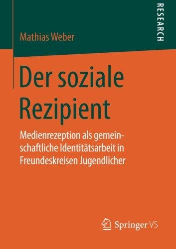 Der soziale Rezipient: Medienrezeption als gemeinschaftliche Identitätsarbeit in Freundeskreisen Jugendlicher (German E