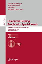 Computers Helping People with Special Needs: 13th International Conference, ICCHP 2012, Linz, Austria, July 11-13, 2012, Proceedings, Part II (Lecture ... Applications, incl. Internet/Web, and HCI)
