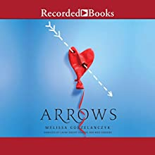 Arrows Audiobook by Melissa Gorzelanczyk Narrated by Nick Cordero, Laura Knight-Keating