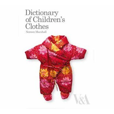 Dictionary of Children's Clothes: 1700s to Present