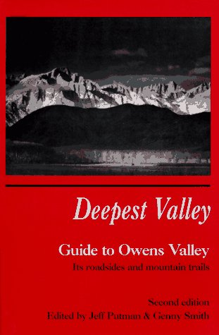 Deepest Valley: A Guide to Owens Valley, Its Roadsides and Mountain Trails