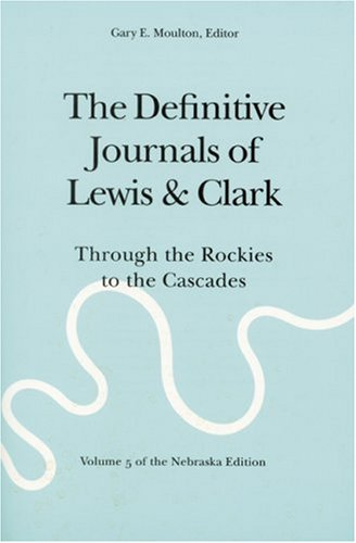 The Definitive Journals of Lewis & Clark, Vol. 5: Through the Rockies to the Cascades