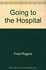 Going to the Hospital (Rogers, Fred. First Experiences.)
