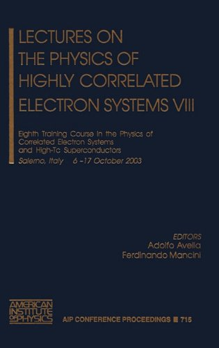 Lectures On The Physics Of Highly Correlated Electron Systems Viii: Eighth Training Course In The Physics Of Correlated Electron Systems And High-Tc Superconductors (Aip Conference Proceedings) (V. 8)