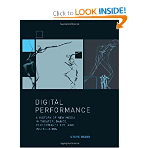 Digital Performance: A History of New Media in Theater, Dance, Performance Art, and Installation (Leonardo Book Series) Steve Dixon
