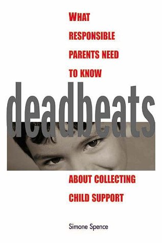 Deadbeats: What Responsible Parents Need to Know about Collecting Child Support PDF