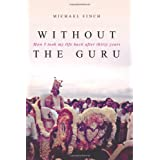 Without the Guru: How I took my life back after thirty years ~ Dr Michael Robert Finch