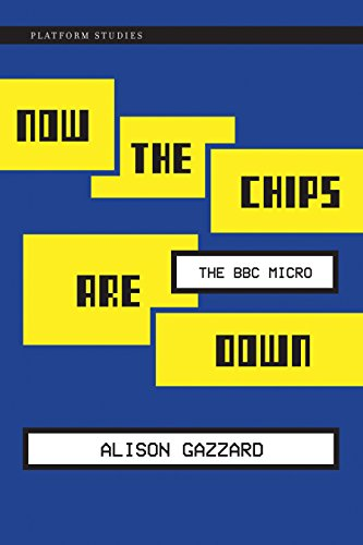 Download Now the Chips Are Down: The BBC Micro (Platform Studies)