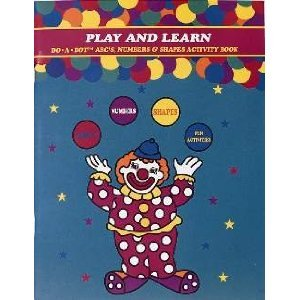 Play and Learn: Do-A-Dot ABC's, Numbers & Shapes Activity Book