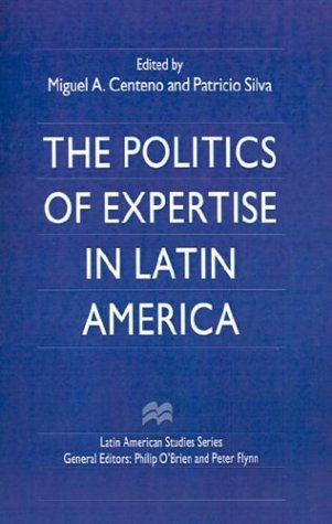 The Politics of Expertise in Latin America (Latin American Studies Series)