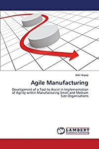 Agile Manufacturing: Development of a Tool to Assist in Implementation of Agility within Manufacturing Small and Medium Size Organisations