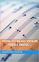How To Read Violin Sheet Music... (How to Play The Violin Book 4) (English Edition)