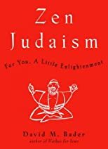 Zen Judaism: For You, a Little Enlightenment [ ZEN JUDAISM: FOR YOU, A LITTLE ENLIGHTENMENT BY Bader, David ( Author ) Aug-13-2002