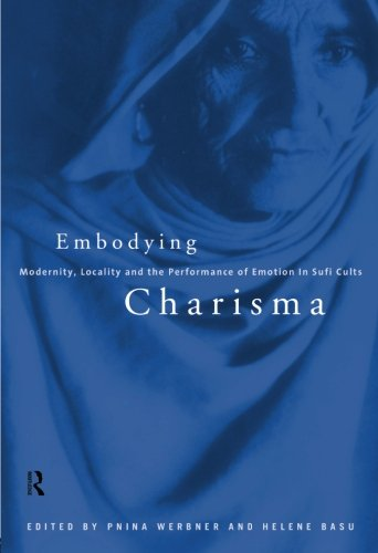 Embodying Charisma: Modernity, Locality and the Performance of Emotion in Sufi Cults