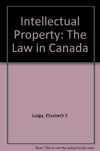 Intellectual Property: The Law in Canada