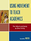 Using Movement to Teach Academics: The Mind and Body as One Entity